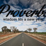 Proverbs: Wisdom for a New Year